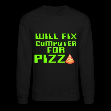 Will Fix Computer For Pizza, Computer Tech, Computer Repair - Crewneck Sweatshirt