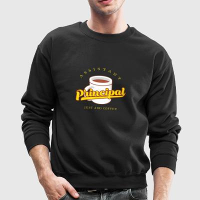 Assistant Principal Just Add Coffee Gift - Crewneck Sweatshirt