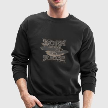 born to race racer racing tuning 1950 - Crewneck Sweatshirt