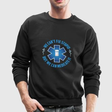 We Can't Fix Stupid But We Can Medicate It Gift - Crewneck Sweatshirt