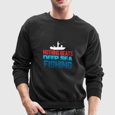 Nothing beats deep-sea fishing fisherman shirt dee - Crewneck Sweatshirt