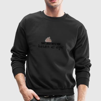 Shit just hits you harder at night - Crewneck Sweatshirt