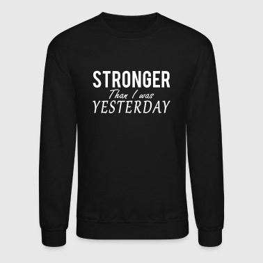 Stronger Than I Was Yesterday - Crewneck Sweatshirt