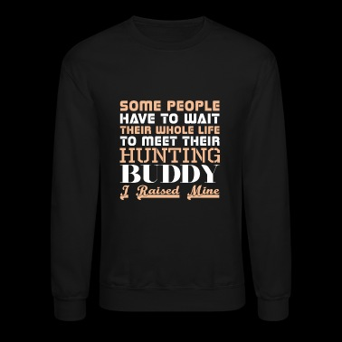 Some People Have To Wait Life Meet Hunting Buddy - Crewneck Sweatshirt
