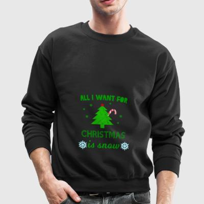 SNOW All I want for christmas is snow - Xmas - Crewneck Sweatshirt