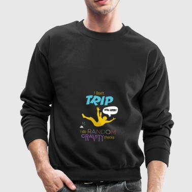 I Don't Trip I Do Random Gravity Checks Clumsy - Crewneck Sweatshirt