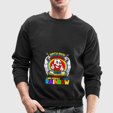 I Am A Rainbow T Shirt, Dirty Mind T Shirt - Crewneck Sweatshirt