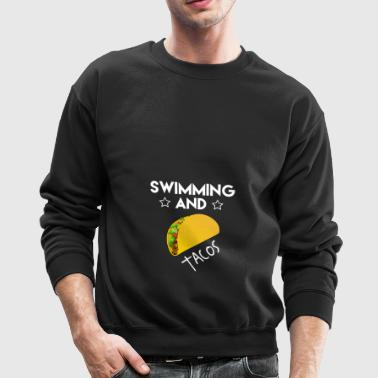 Funny Swimming and Tacos T-Shirt Gift for Swimmers - Crewneck Sweatshirt