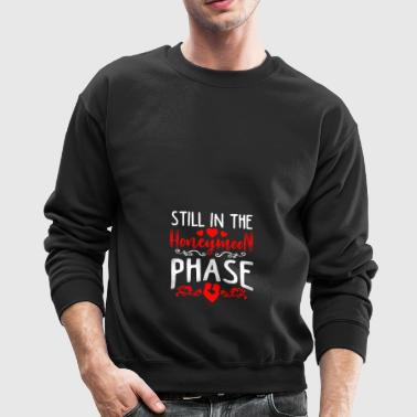 (Gift) Still in the honeymoon phase - Crewneck Sweatshirt