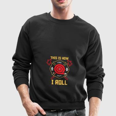 This is how I roll gift proud firefighter save - Crewneck Sweatshirt