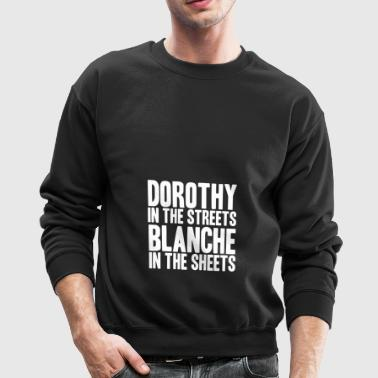 DOROTHY IN THE STREETS BLANCHE IN THE SHEETS - Crewneck Sweatshirt