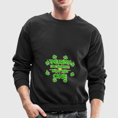 The Irish Is Strong With This One - Crewneck Sweatshirt