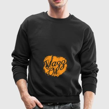 Jazz On - Saxophone Music Gift - Crewneck Sweatshirt