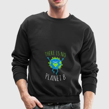 There Is No Planet B - Earth Day - Crewneck Sweatshirt