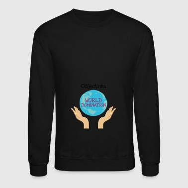 Objective World Domination - Crewneck Sweatshirt