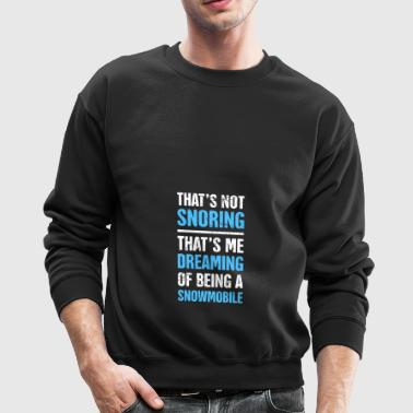 That's Not Snoring - Funny Snowmobile - Crewneck Sweatshirt