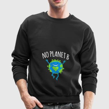 No Planet B - Earth Day - Crewneck Sweatshirt