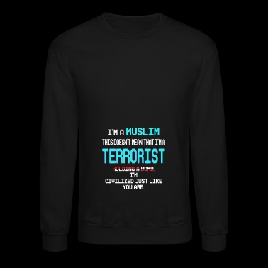 MUSLIM ARE NOT TERROR - Crewneck Sweatshirt