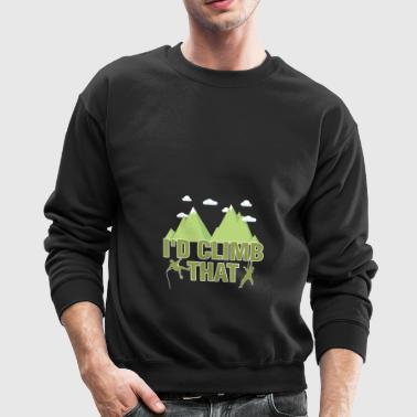 I'D Climb That Rock Climbing - Crewneck Sweatshirt