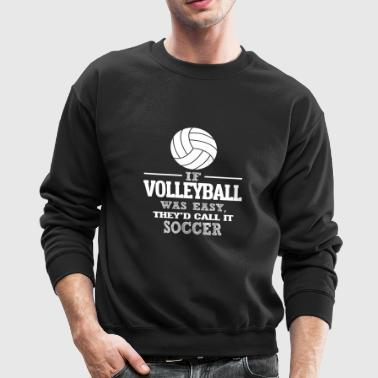 If Volleyball Was Easy, They'd Call It Soccer - Crewneck Sweatshirt