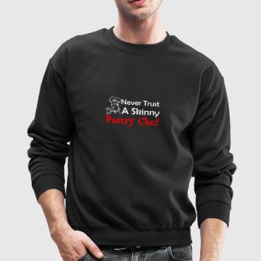 Never Trust A Skinny Pastry Chef Funny Pastry Ch - Crewneck Sweatshirt