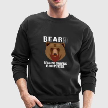 BEARD BECAUSE SHAVING IS FOR PUSSIES - Crewneck Sweatshirt
