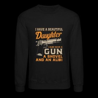 I Have A Beautiful Daughter I Also Have gun A Show - Crewneck Sweatshirt
