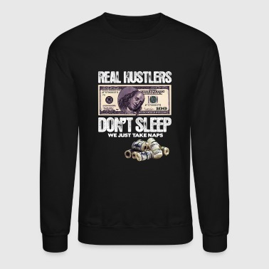 REAL HUSTLERS DON T SLEEP WE TAKE NAPS - Crewneck Sweatshirt