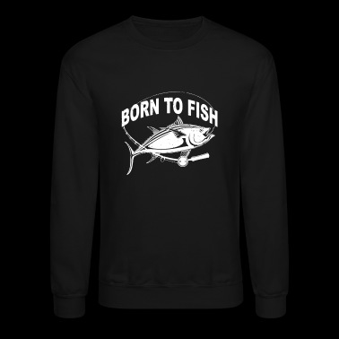 Born to Fish Fishing Rod - Crewneck Sweatshirt