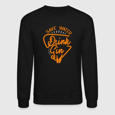 Save Water Drink Gin - Funny Drinking Quote - Crewneck Sweatshirt