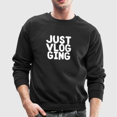 Just Vlogging - Crewneck Sweatshirt