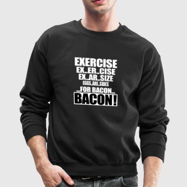 Exercise For Bacon - Crewneck Sweatshirt
