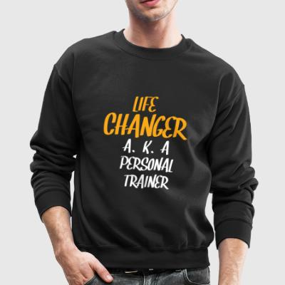 Personal Train Shirt Life changer - Crewneck Sweatshirt