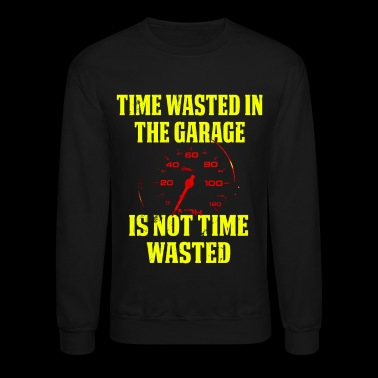 Time Wasted In The Garage Is Not Time Wasted Speedometer - Crewneck Sweatshirt