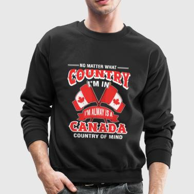 I'm Alway Is A Canada Shirt - Crewneck Sweatshirt