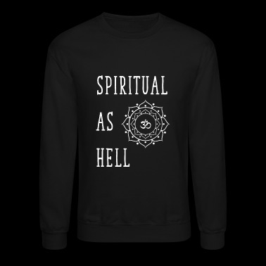 Spiritual - Spiritual as hell - Crewneck Sweatshirt