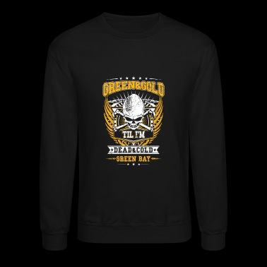 Green Bay - Green & gold till I'm dead & cold - Crewneck Sweatshirt