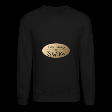 I am ready to Swim - Present - Shirt - Crewneck Sweatshirt