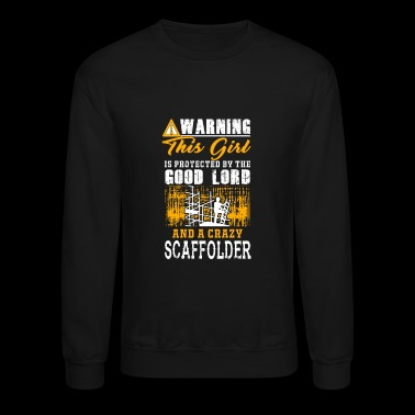 Scaffolder - this girl is protected by a crazy S - Crewneck Sweatshirt