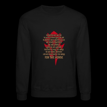For the Horde - Awesome t-shirt for Wow Fans - Crewneck Sweatshirt