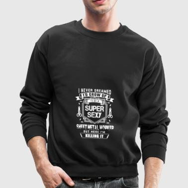 Sheet Metal Worker Super Sexy Tee Shirt - Crewneck Sweatshirt