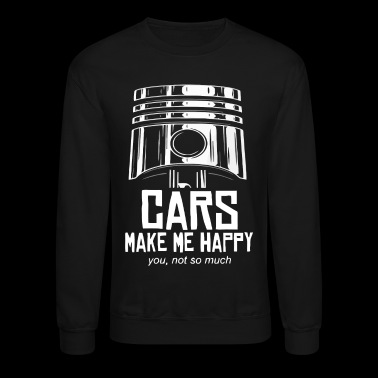 Cars make me happy you not so much - Crewneck Sweatshirt