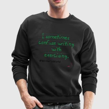 I sometimes confuse writing with exercising - Crewneck Sweatshirt