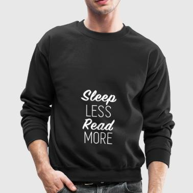Book Lover Sleep Less Read More Shirt - Crewneck Sweatshirt