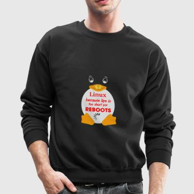 Linuk because life is too short for reboots - Crewneck Sweatshirt