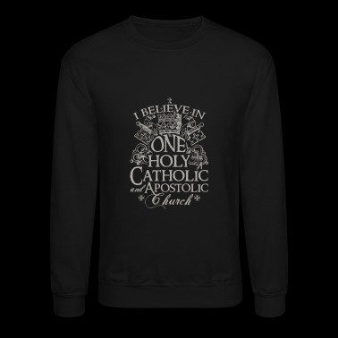 Church - I believe in one holy catholic church - Crewneck Sweatshirt