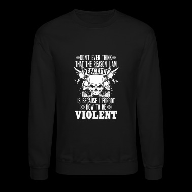 Violent hater - Reason I am peaceful - Crewneck Sweatshirt