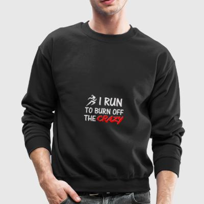 I Run to Burn Off The Crazy - Crewneck Sweatshirt