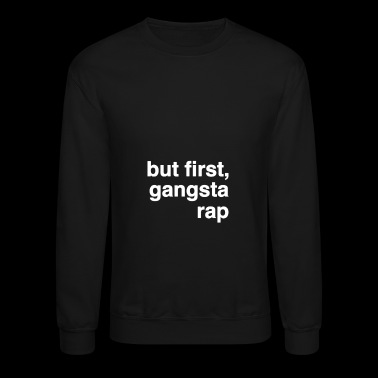 But First Gangsta Rap - Crewneck Sweatshirt