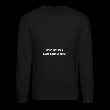 Does My Head Look Bald in This - Crewneck Sweatshirt